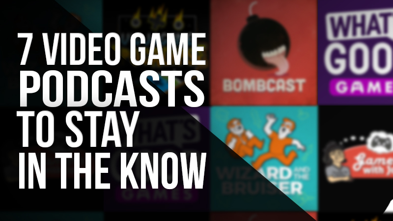 7 Video Game Podcasts to Stay in the Know